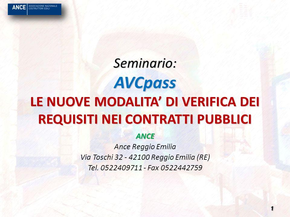 Seminario: AVCpass LE NUOVE MODALITA DI VERIFICA DEI REQUISITI NEI CONTRATTI PUBBLICI ANCE Ance Reggio Emilia Via Toschi 32 - 42100 Reggio Emilia (RE)