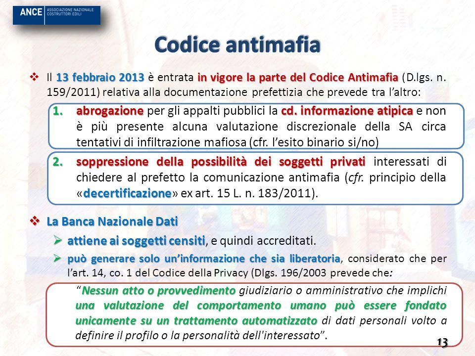 13 febbraio 2013 in vigore la parte del Codice Antimafia Il 13 febbraio 2013 è entrata in vigore la parte del Codice Antimafia (D.lgs. n. 159/2011) re
