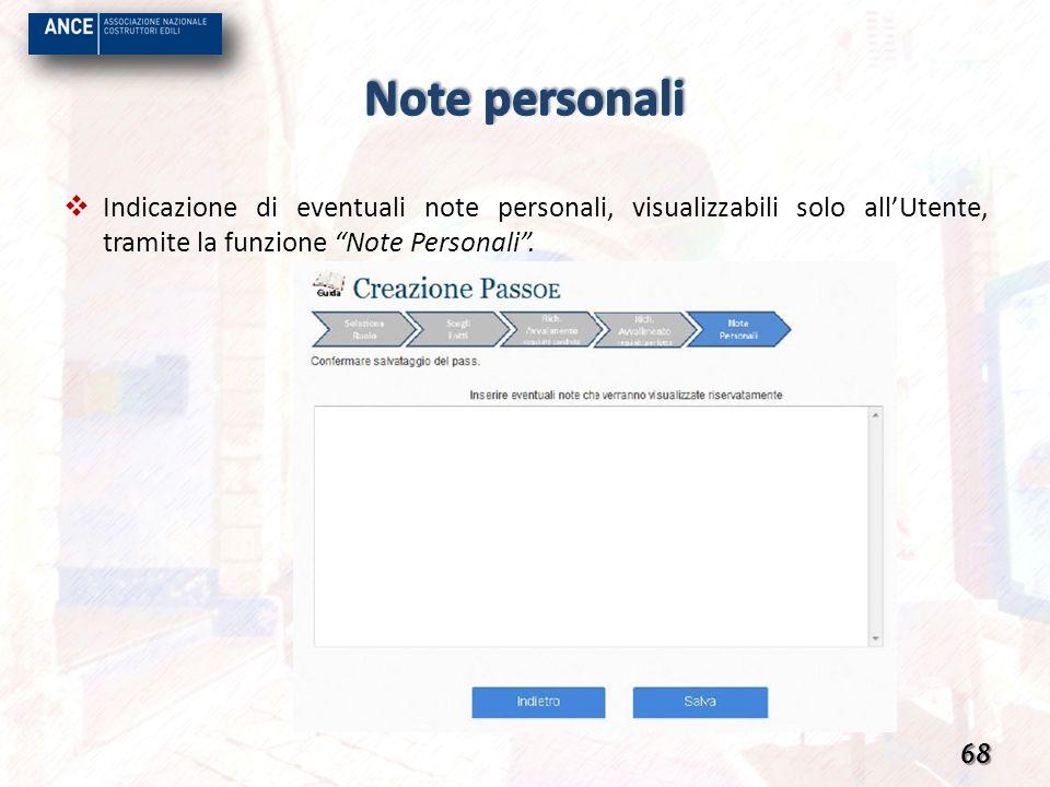 Indicazione di eventuali note personali, visualizzabili solo allUtente, tramite la funzione Note Personali. 68