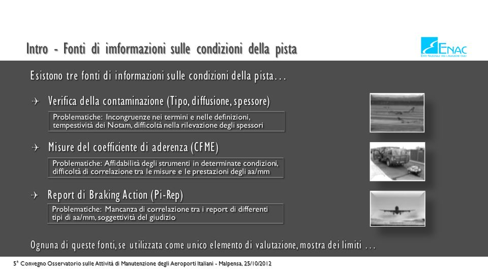 Intro - Fonti di imformazioni sulle condizioni della pista 5° Convegno Osservatorio sulle Attività di Manutenzione degli Aeroporti Italiani - Malpensa, 25/10/2012