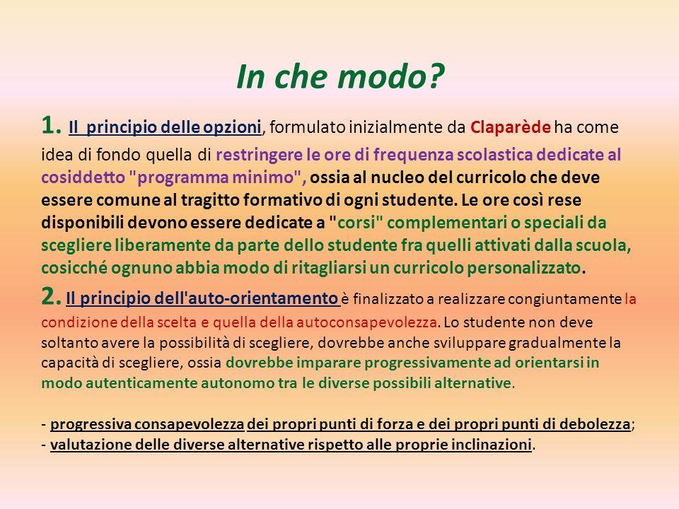 In che modo? 1. Il principio delle opzioni, formulato inizialmente da Claparède ha come idea di fondo quella di restringere le ore di frequenza scolas