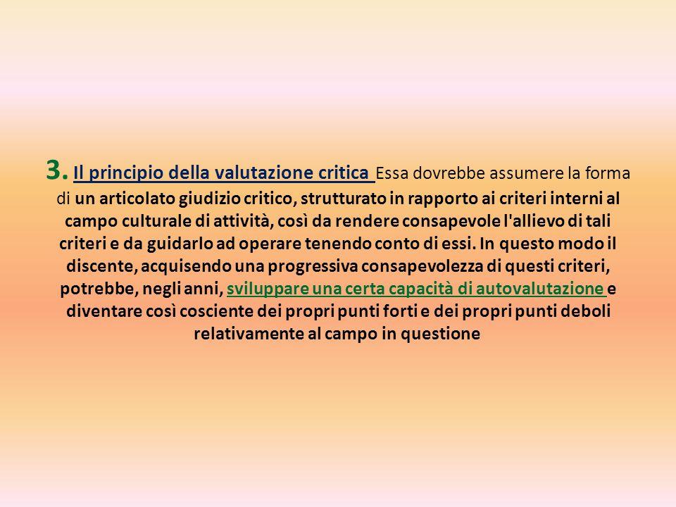 3. Il principio della valutazione critica Essa dovrebbe assumere la forma di un articolato giudizio critico, strutturato in rapporto ai criteri intern