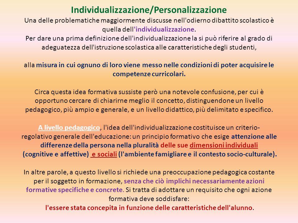 Individualizzazione/Personalizzazione Una delle problematiche maggiormente discusse nell'odierno dibattito scolastico è quella dell'individualizzazion