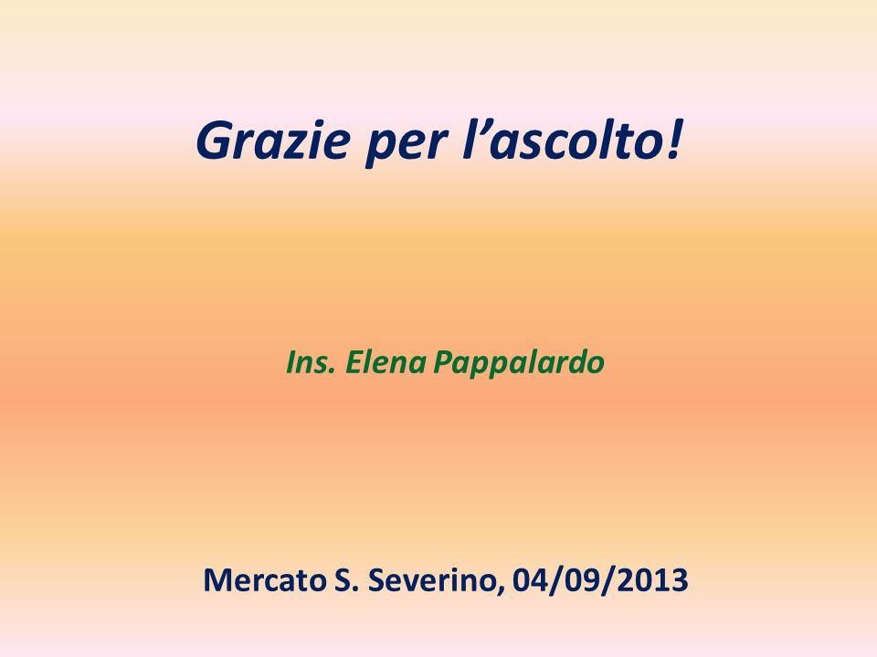 Grazie per lascolto! Ins. Elena Pappalardo Mercato S. Severino, 04/09/2013