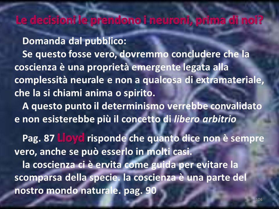 105 Filosofi e neuroscienziati sono alla ricerca di quelli che chiamano correlati neuronali della coscienza Vengo dalla filosofia, il mio percorso pas