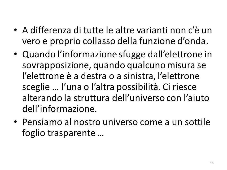 Il multiverso Se accettate tale possibilità, allora la teoria dei quanti comincia ad avere anche un senso fisico, e linformazione diventa parte integr