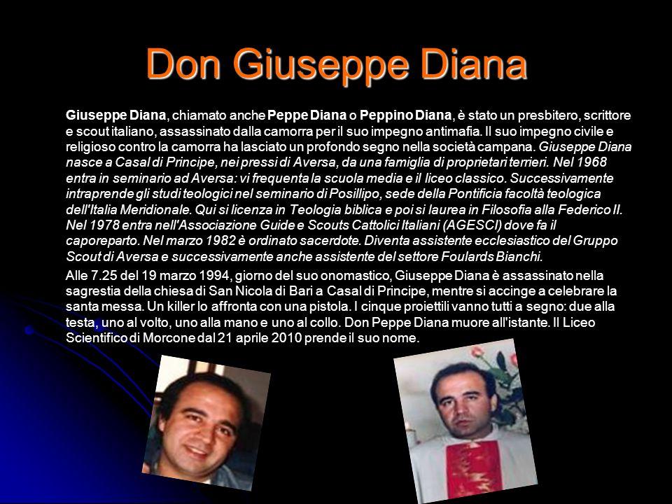 Don Giuseppe Diana Giuseppe Diana, chiamato anche Peppe Diana o Peppino Diana, è stato un presbitero, scrittore e scout italiano, assassinato dalla ca