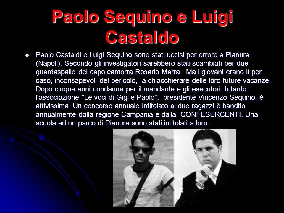 Paolo Sequino e Luigi Castaldo Paolo Castaldi e Luigi Sequino sono stati uccisi per errore a Pianura (Napoli). Secondo gli investigatori sarebbero sta