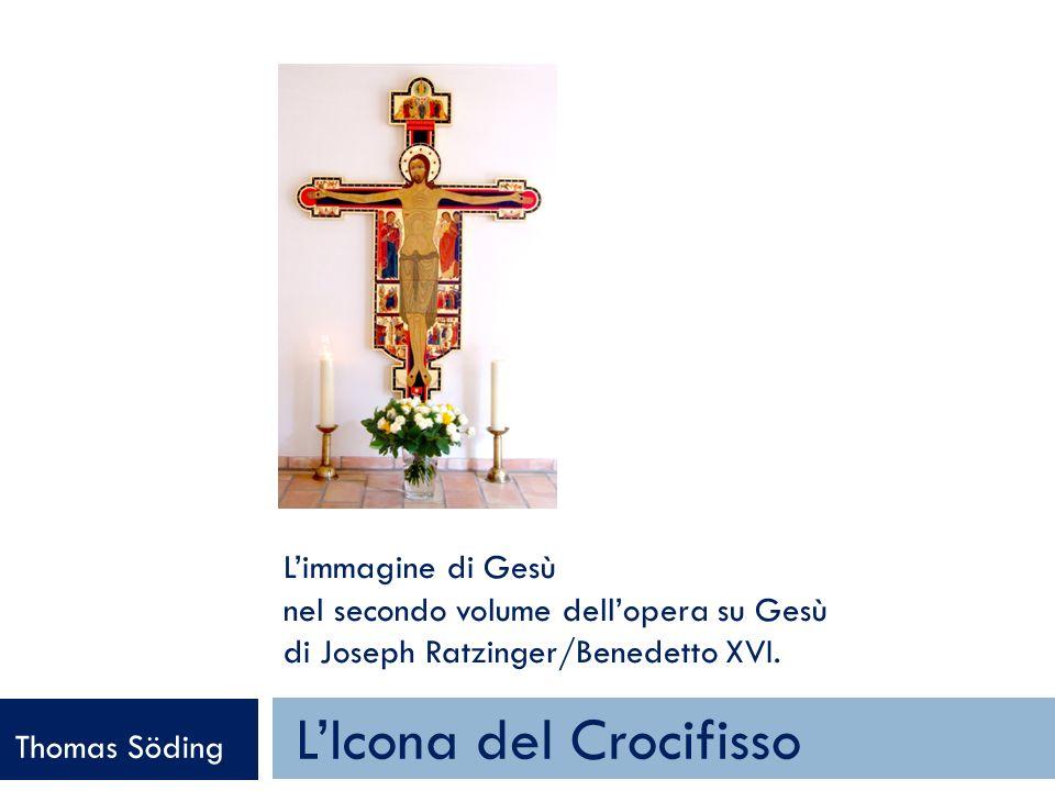 Limmagine di Gesù nel secondo volume dellopera su Gesù di Joseph Ratzinger/Benedetto XVI. LIcona del Crocifisso Thomas Söding