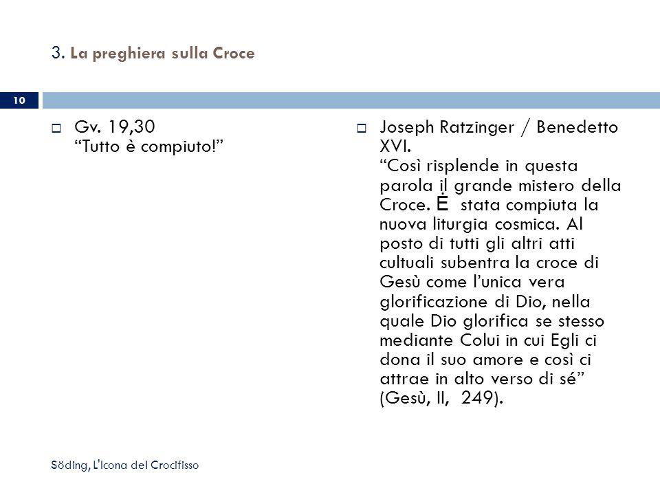 3. La preghiera sulla Croce Gv. 19,30 Tutto è compiuto! Joseph Ratzinger / Benedetto XVI. Così risplende in questa parola il grande mistero della Croc