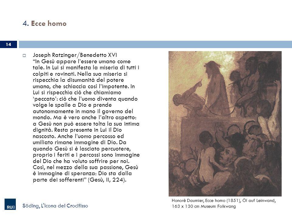4. Ecce homo Joseph Ratzinger/Benedetto XVI In Gesù appare lessere umano come tale. In Lui si manifesta la miseria di tutti i colpiti e rovinati. Nell