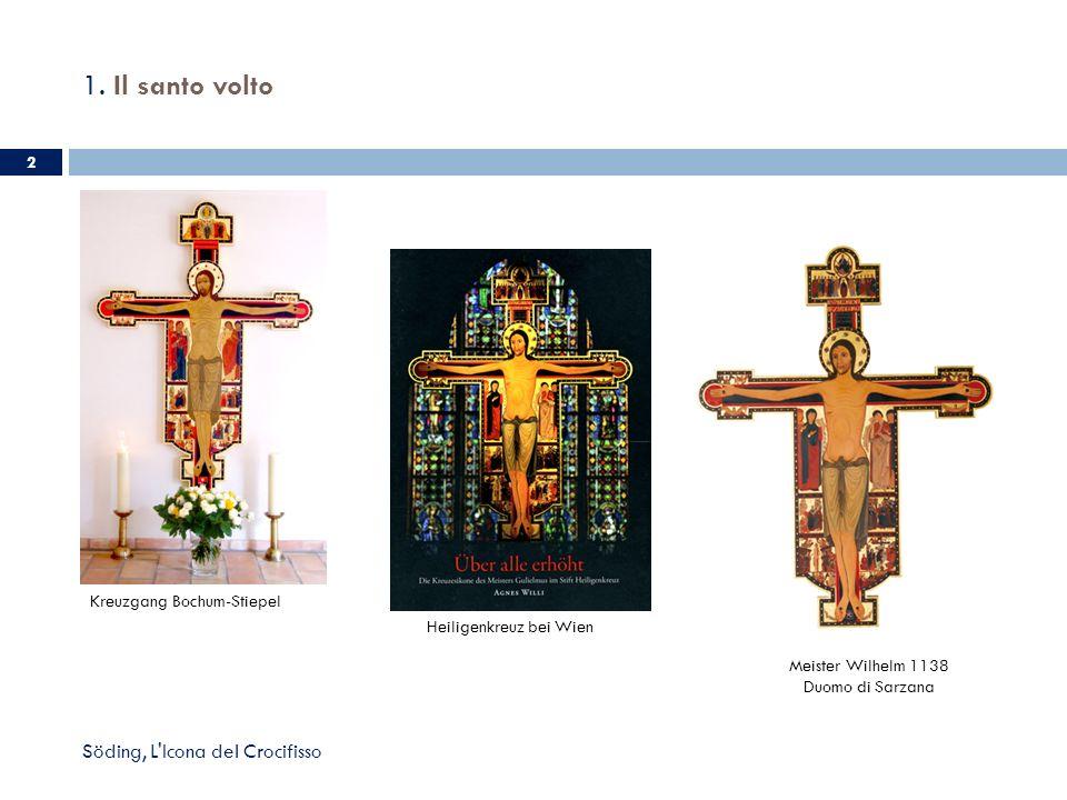 1. Il santo volto Söding, L'Icona del Crocifisso 2 Meister Wilhelm 1138 Duomo di Sarzana Kreuzgang Bochum-Stiepel Heiligenkreuz bei Wien