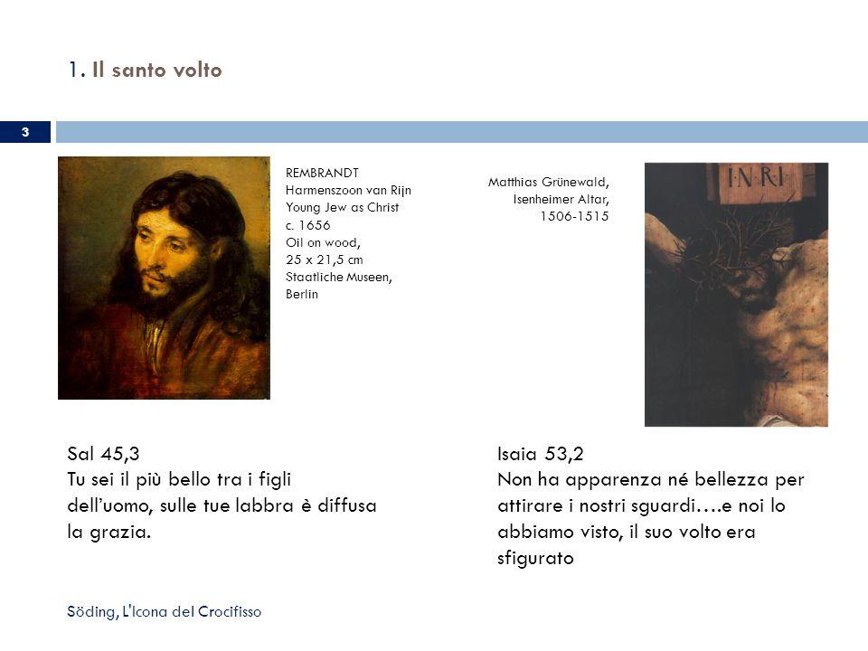 1. Il santo volto 3 Söding, L'Icona del Crocifisso REMBRANDT Harmenszoon van Rijn Young Jew as Christ c. 1656 Oil on wood, 25 x 21,5 cm Staatliche Mus