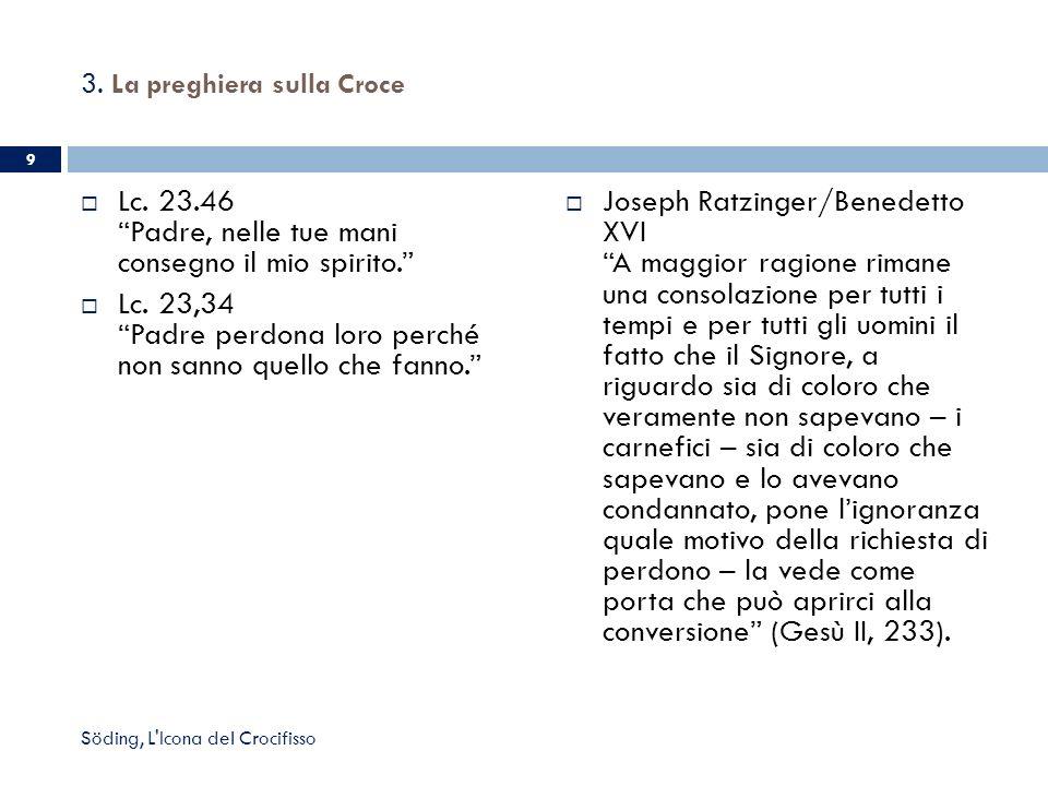 3. La preghiera sulla Croce Lc. 23.46 Padre, nelle tue mani consegno il mio spirito. Lc. 23,34 Padre perdona loro perché non sanno quello che fanno. J