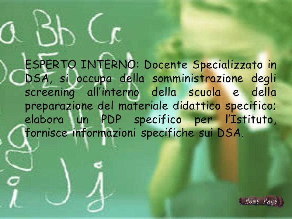 ESPERTO INTERNO: Docente Specializzato in DSA, si occupa della somministrazione degli screening allinterno della scuola e della preparazione del mater