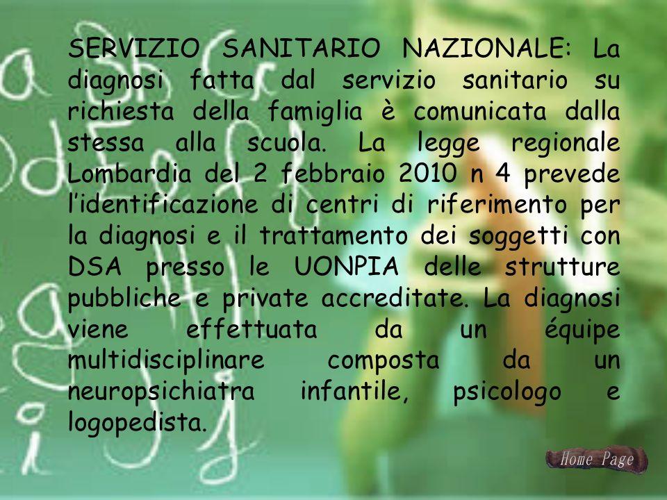 SERVIZIO SANITARIO NAZIONALE: La diagnosi fatta dal servizio sanitario su richiesta della famiglia è comunicata dalla stessa alla scuola. La legge reg