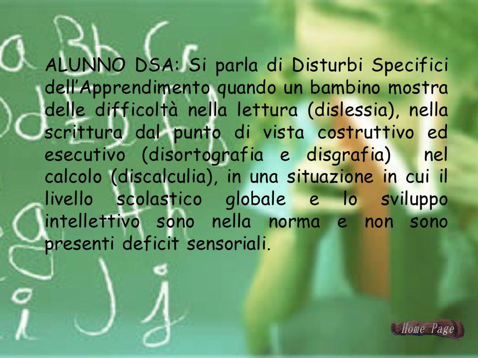 ALUNNO DSA: Si parla di Disturbi Specifici dellApprendimento quando un bambino mostra delle difficoltà nella lettura (dislessia), nella scrittura dal