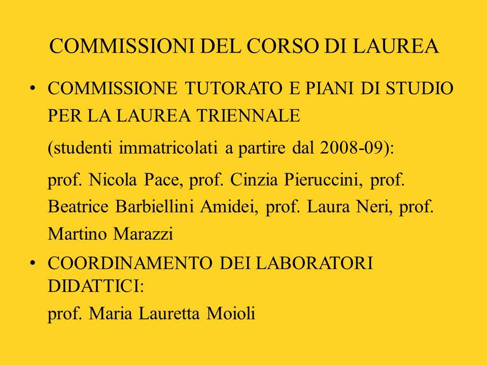 COMMISSIONI DEL CORSO DI LAUREA COMMISSIONE TUTORATO E PIANI DI STUDIO PER LA LAUREA TRIENNALE (studenti immatricolati a partire dal 2008-09): prof. N