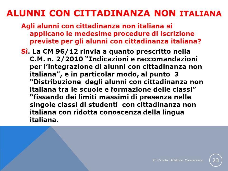 2° Circolo Didattico Conversano 23 ALUNNI CON CITTADINANZA NON ITALIANA Agli alunni con cittadinanza non italiana si applicano le medesime procedure d