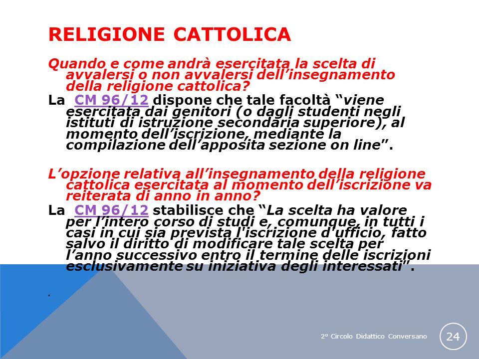 2° Circolo Didattico Conversano 24 RELIGIONE CATTOLICA Quando e come andrà esercitata la scelta di avvalersi o non avvalersi dellinsegnamento della re