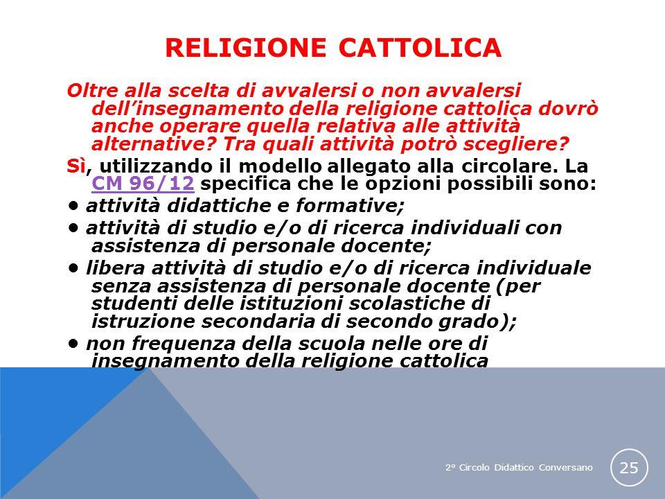 2° Circolo Didattico Conversano 25 RELIGIONE CATTOLICA Oltre alla scelta di avvalersi o non avvalersi dellinsegnamento della religione cattolica dovrò