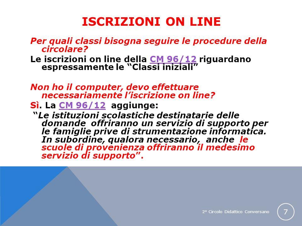 2° Circolo Didattico Conversano 7 ISCRIZIONI ON LINE Per quali classi bisogna seguire le procedure della circolare? Le iscrizioni on line della CM 96/