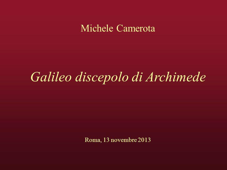 Michele Camerota Galileo discepolo di Archimede Roma, 13 novembre 2013