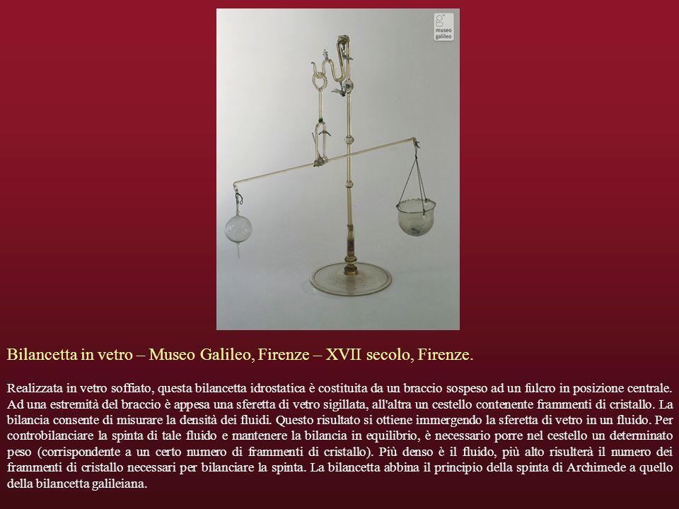 Bilancetta in vetro – Museo Galileo, Firenze – XVII secolo, Firenze. Realizzata in vetro soffiato, questa bilancetta idrostatica è costituita da un br