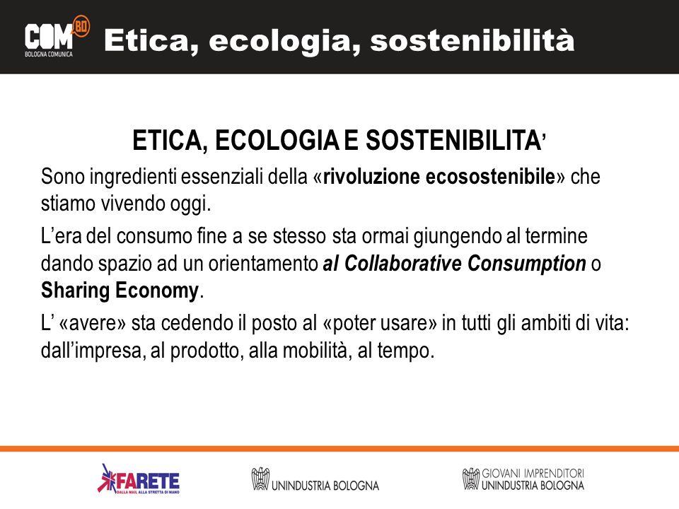 Etica, ecologia, sostenibilità ETICA, ECOLOGIA E SOSTENIBILITA Sono ingredienti essenziali della « rivoluzione ecosostenibile » che stiamo vivendo ogg
