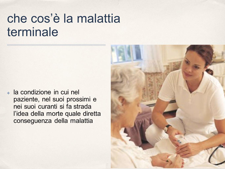 5 la condizione in cui nel paziente, nel suoi prossimi e nei suoi curanti si fa strada lidea della morte quale diretta conseguenza della malattia che