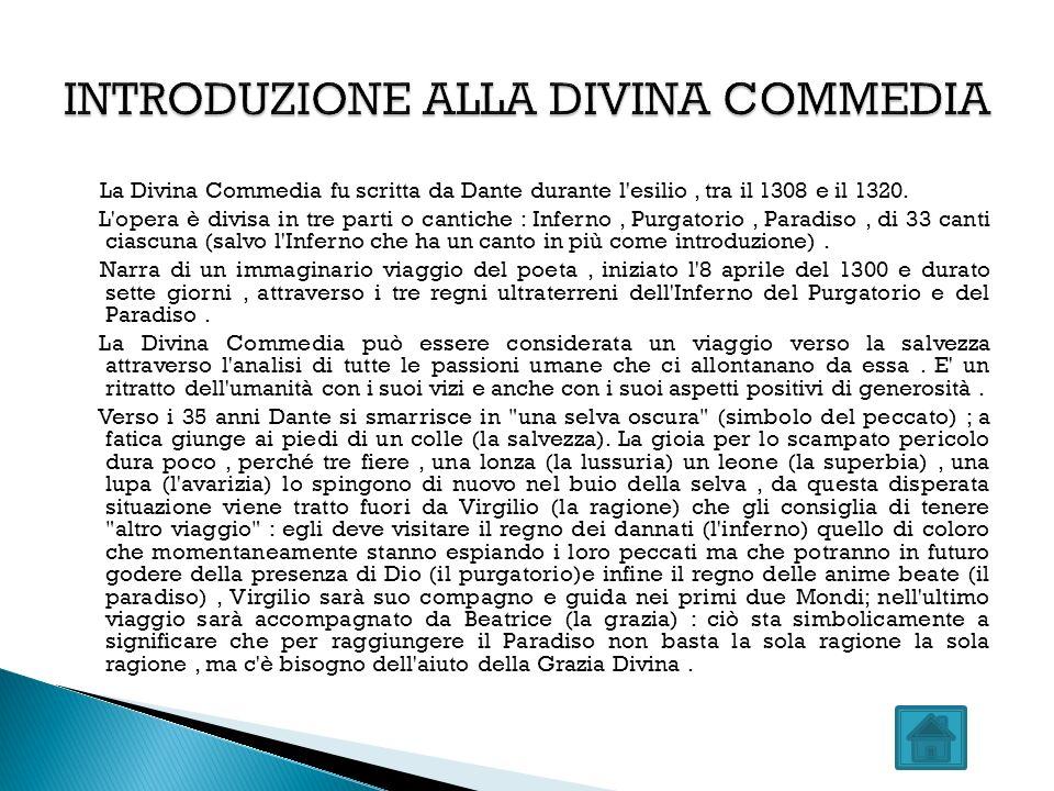 La Divina Commedia fu scritta da Dante durante l'esilio, tra il 1308 e il 1320. L'opera è divisa in tre parti o cantiche : Inferno, Purgatorio, Paradi