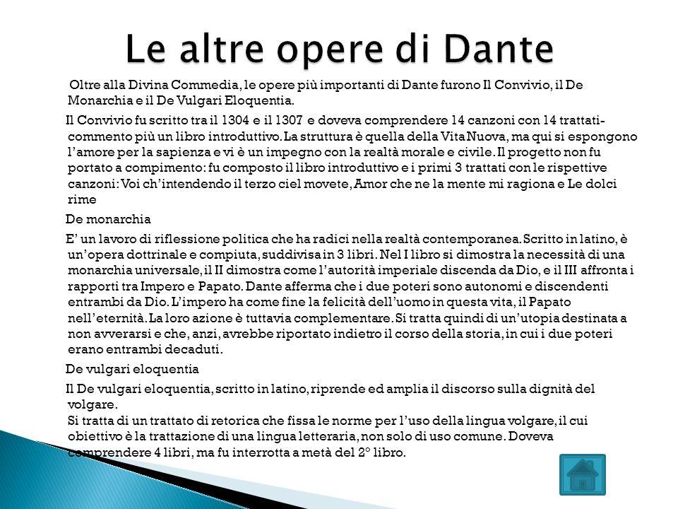 Oltre alla Divina Commedia, le opere più importanti di Dante furono Il Convivio, il De Monarchia e il De Vulgari Eloquentia. Il Convivio fu scritto tr