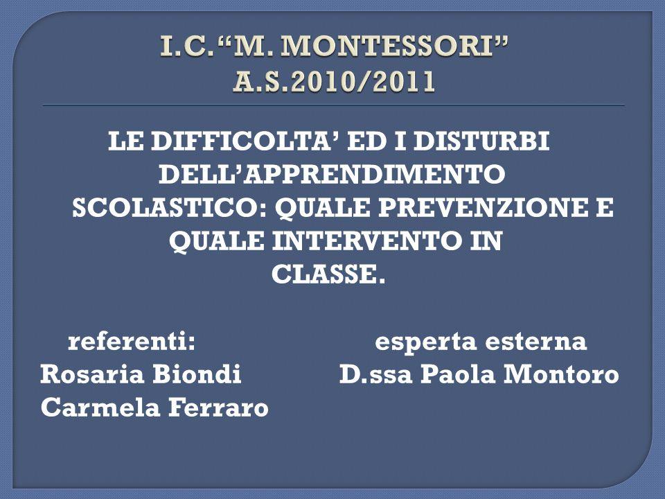 LE DIFFICOLTA ED I DISTURBI DELLAPPRENDIMENTO SCOLASTICO: QUALE PREVENZIONE E QUALE INTERVENTO IN CLASSE. referenti: esperta esterna Rosaria Biondi D.