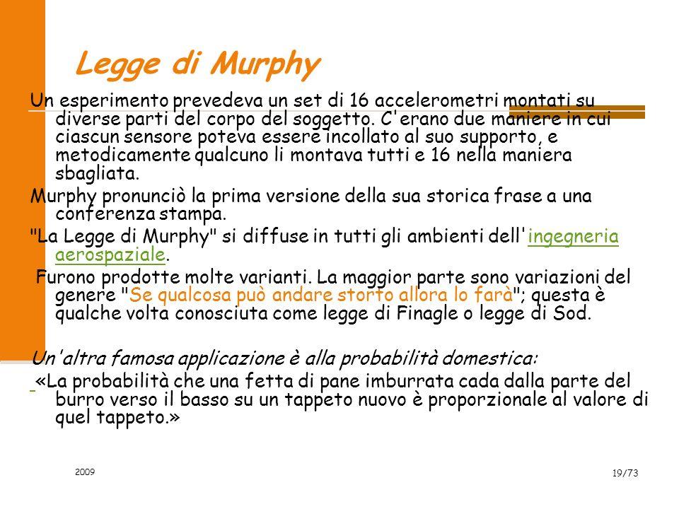 2009 18/73 Legge di Murphy «se ci sono due o più modi di fare una cosa, e uno di questi modi può condurre a una catastrofe, allora qualcuno lo farà.»