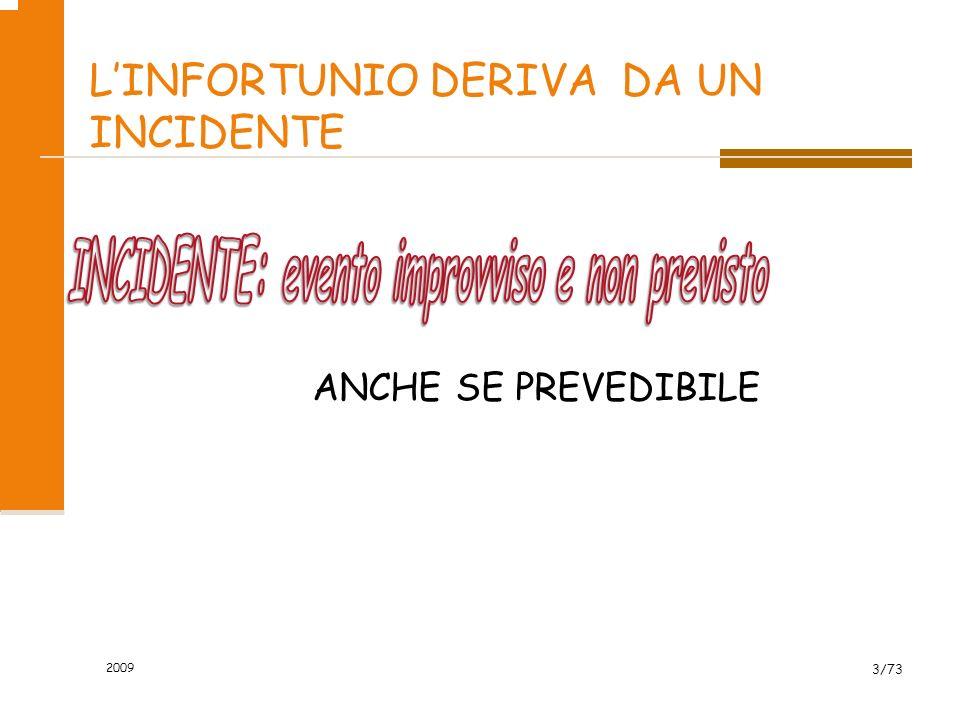 2009 43/73 INDICI DI FREQUENZA La dimensione del rischio infortunistico si misura attraverso gli indici di frequenza, presi in esame anche dalla norma UNI 7249, Statistiche degli infortuni sul lavoro .