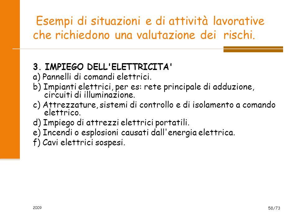 2009 57/73 Esempi di situazioni e di attività lavorative che richiedono una valutazione dei rischi. 2. METODI DI LAVORO E DISPOSIZIONE DEGLI IMPIANTI.
