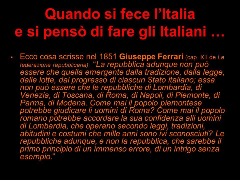 Quando si fece lItalia e si pensò di fare gli Italiani … Si può costruire un Paese da tanti Stati diversi, divisi da centinaia di anni di storia, e ne