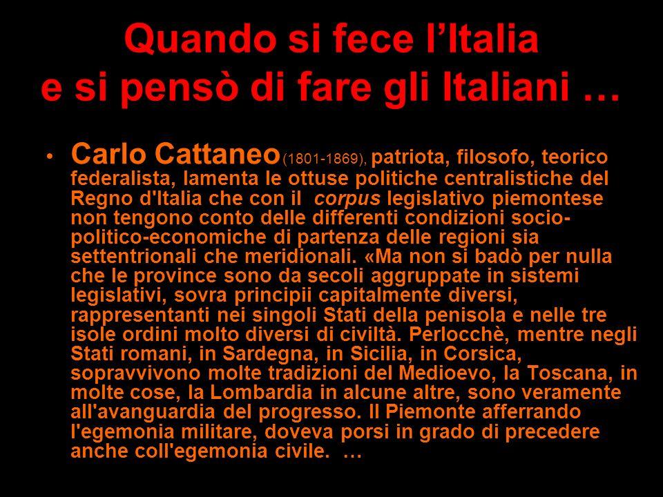 Quando si fece lItalia e si pensò di fare gli Italiani … Ecco cosa scrisse nel 1851 Giuseppe Ferrari (cap. XII de La federazione repubblicana): La rep