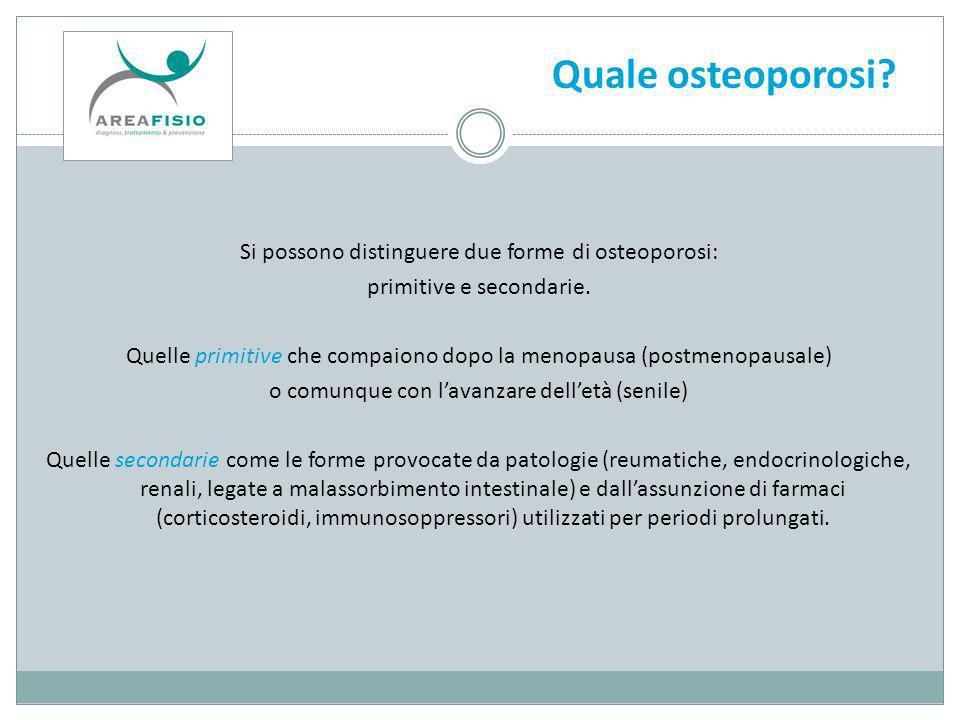 Osteoporosi In base alla definizione dell OMS, si parla di osteoporosi in presenza di valori di densità ossea 2.5 deviazioni standard (T-score) sotto il valore medio di un gruppo di riferimento composto da individui giovani e in buona salute.