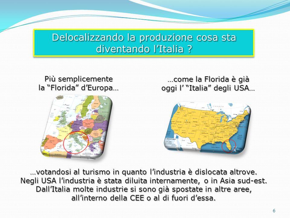 Più semplicemente la Florida dEuropa… …come la Florida è già oggi l Italia degli USA… …votandosi al turismo in quanto lindustria è dislocata altrove.