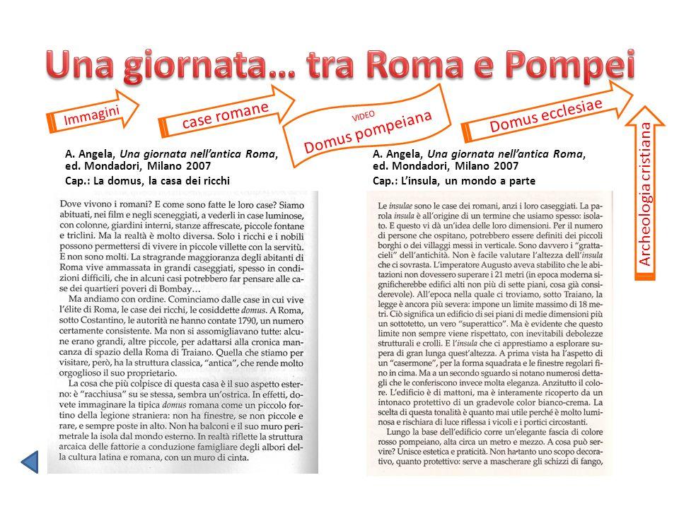 A. Angela, Una giornata nellantica Roma, ed. Mondadori, Milano 2007 Cap.: La domus, la casa dei ricchi case romane Immagini A. Angela, Una giornata ne