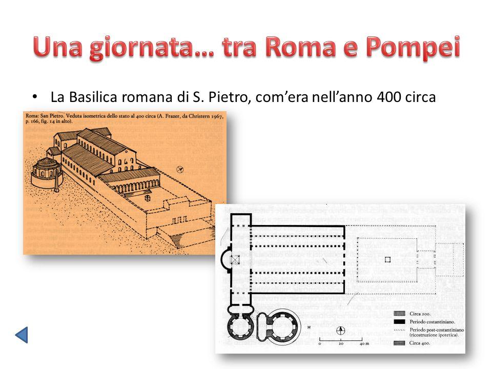 La Basilica romana di S. Pietro, comera nellanno 400 circa