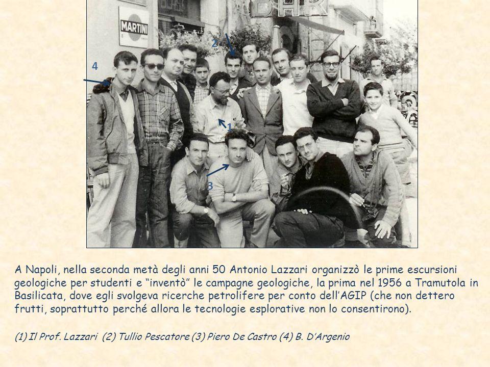 A Napoli, nella seconda metà degli anni 50 Antonio Lazzari organizzò le prime escursioni geologiche per studenti e inventò le campagne geologiche, la prima nel 1956 a Tramutola in Basilicata, dove egli svolgeva ricerche petrolifere per conto dellAGIP (che non dettero frutti, soprattutto perché allora le tecnologie esplorative non lo consentirono).
