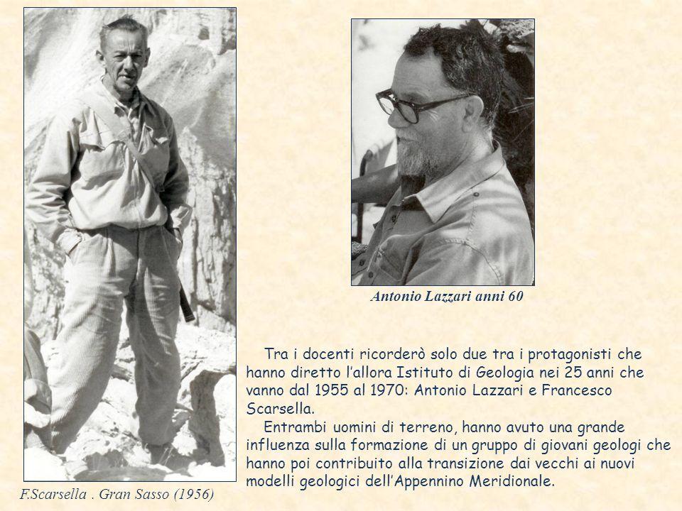 Tra i docenti ricorderò solo due tra i protagonisti che hanno diretto lallora Istituto di Geologia nei 25 anni che vanno dal 1955 al 1970: Antonio Lazzari e Francesco Scarsella.