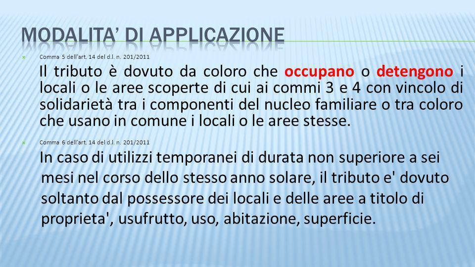 Comma 5 dellart. 14 del d.l. n. 201/2011 Il tributo è dovuto da coloro che occupano o detengono i locali o le aree scoperte di cui ai commi 3 e 4 con