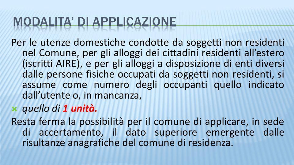 Per le utenze domestiche condotte da soggetti non residenti nel Comune, per gli alloggi dei cittadini residenti allestero (iscritti AIRE), e per gli a