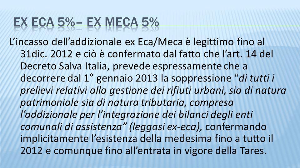 Lincasso delladdizionale ex Eca/Meca è legittimo fino al 31dic. 2012 e ciò è confermato dal fatto che lart. 14 del Decreto Salva Italia, prevede espre
