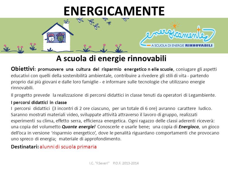 ENERGICAMENTE A scuola di energie rinnovabili Obiettivi : promuovere una cultura del risparmio energetico n elle scuole, coniugare gli aspetti educati