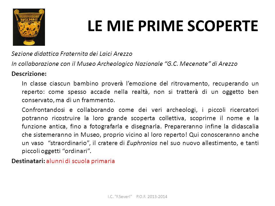 LE MIE PRIME SCOPERTE Sezione didattica Fraternita dei Laici Arezzo In collaborazione con il Museo Archeologico Nazionale G.C. Mecenate di Arezzo Desc