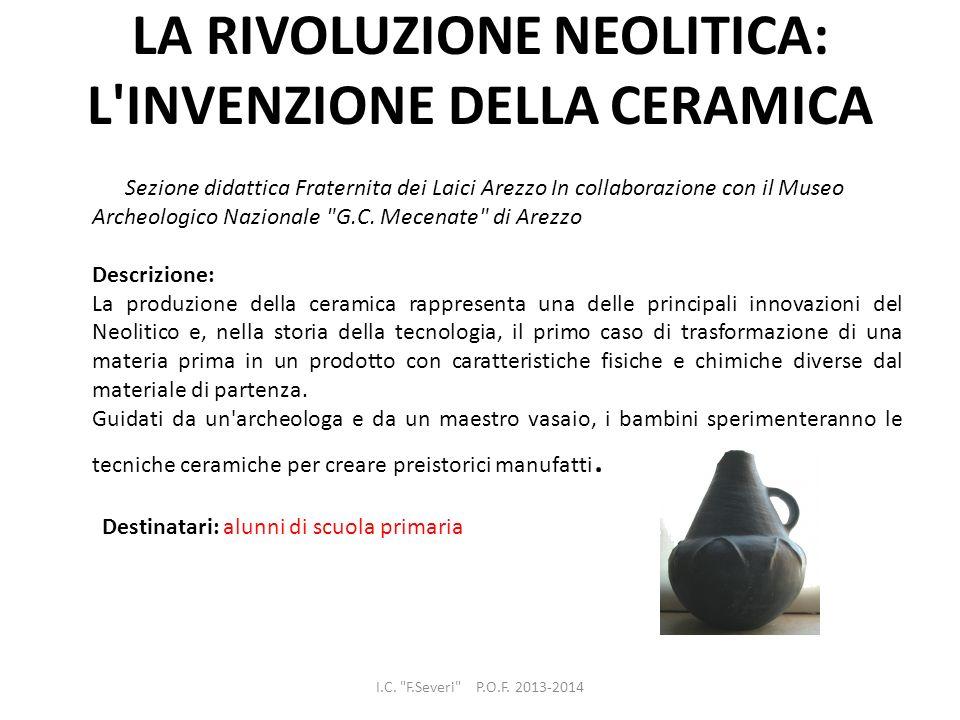 LA RIVOLUZIONE NEOLITICA: L'INVENZIONE DELLA CERAMICA Sezione didattica Fraternita dei Laici Arezzo In collaborazione con il Museo Archeologico Nazion